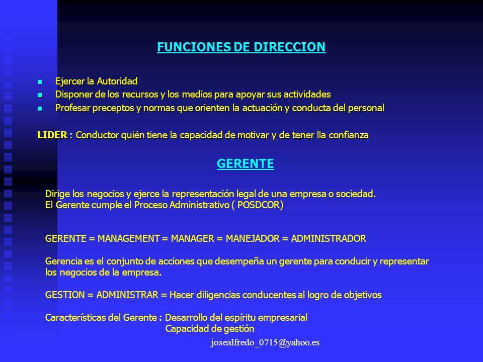josealfredo_0715@yahoo.es FUNCIONES DE DIRECCION Ejercer la Autoridad Ejercer la Autoridad Disponer de los recursos y los medios para apoyar sus activ