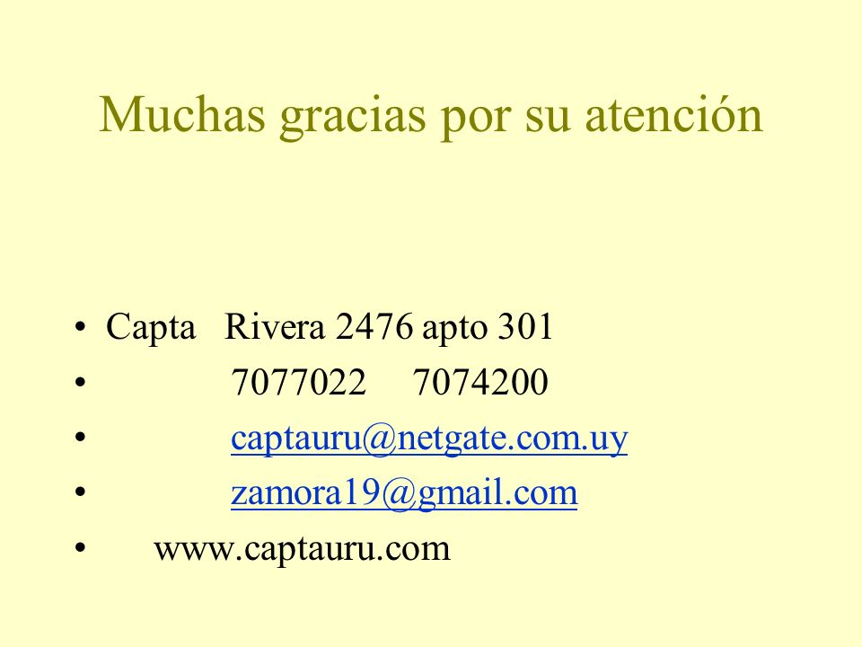 Muchas gracias por su atención Capta Rivera 2476 apto 301 7077022 7074200 captauru@netgate.com.uy zamora19@gmail.com www.captauru.com