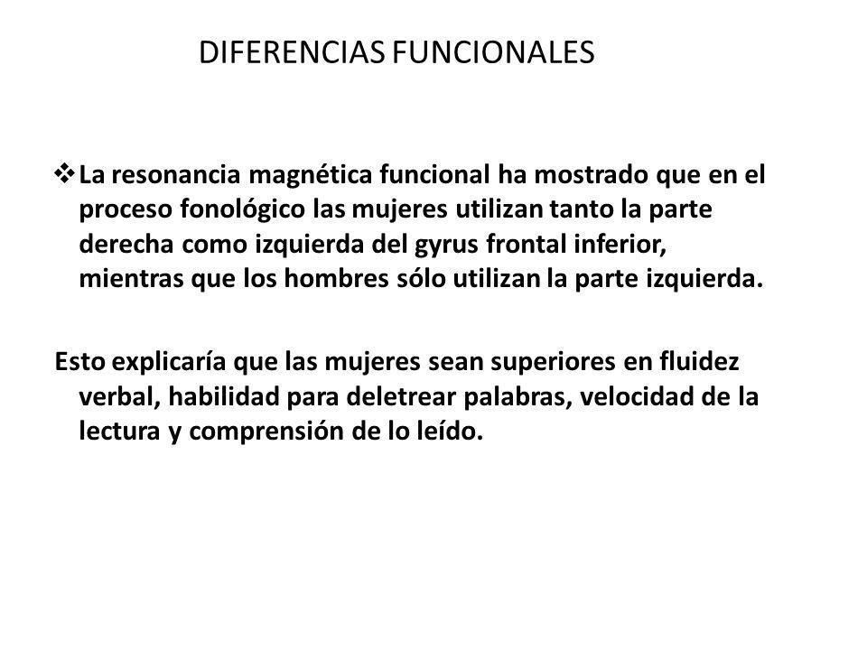 DIFERENCIAS FUNCIONALES La resonancia magnética funcional ha mostrado que en el proceso fonológico las mujeres utilizan tanto la parte derecha como iz