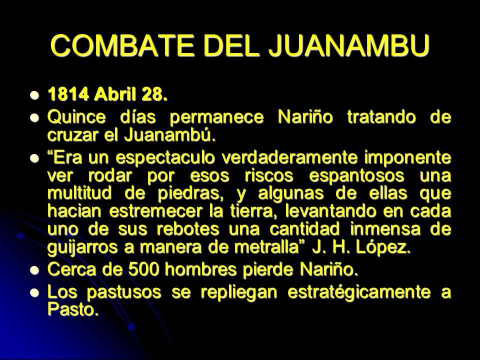 COMBATE DEL JUANAMBU 1814 Abril 28. 1814 Abril 28. Quince días permanece Nariño tratando de cruzar el Juanambú. Quince días permanece Nariño tratando