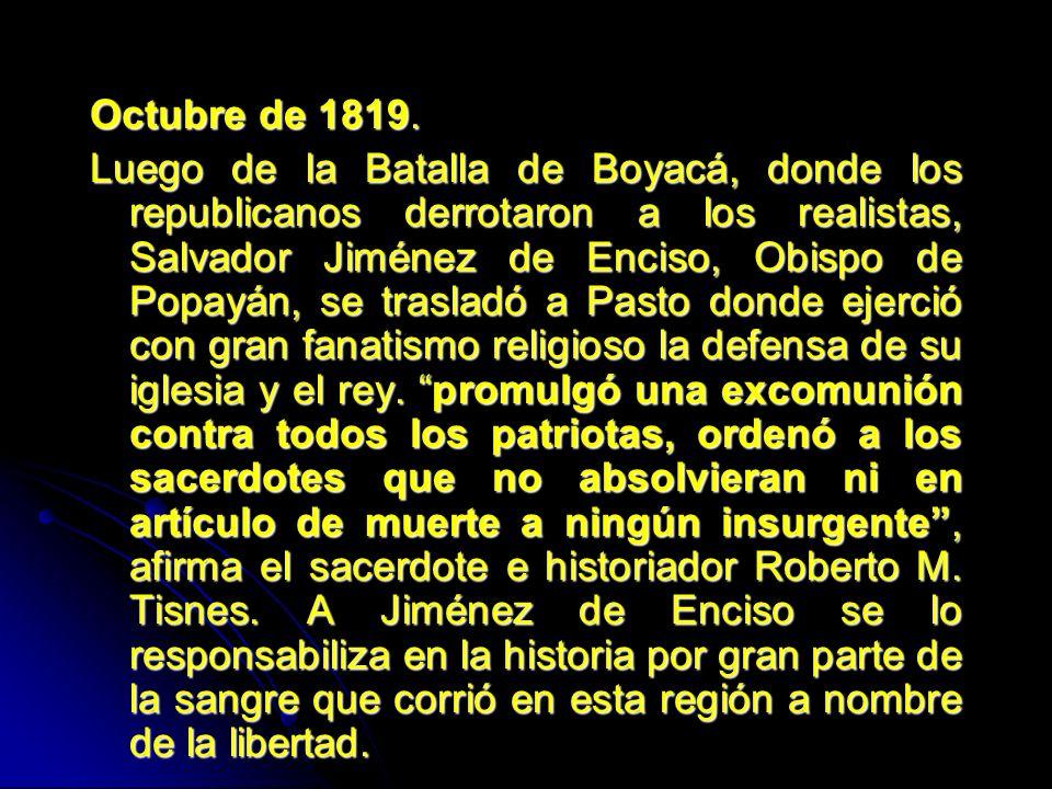 Octubre de 1819. Luego de la Batalla de Boyacá, donde los republicanos derrotaron a los realistas, Salvador Jiménez de Enciso, Obispo de Popayán, se t