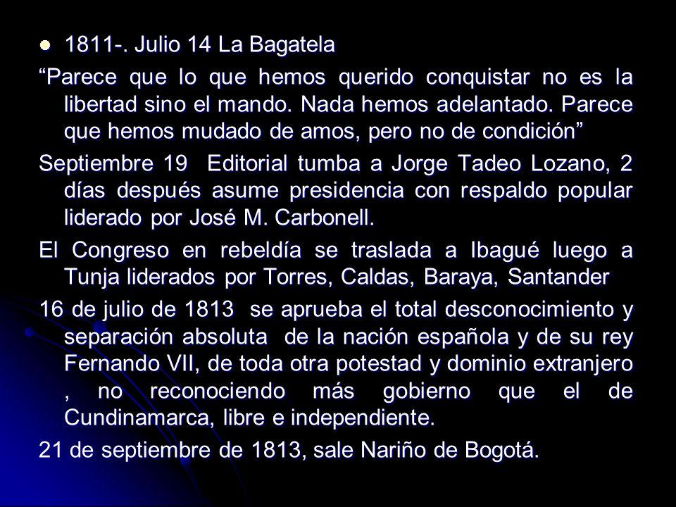 1811-. Julio 14 La Bagatela 1811-. Julio 14 La Bagatela Parece que lo que hemos querido conquistar no es la libertad sino el mando. Nada hemos adelant