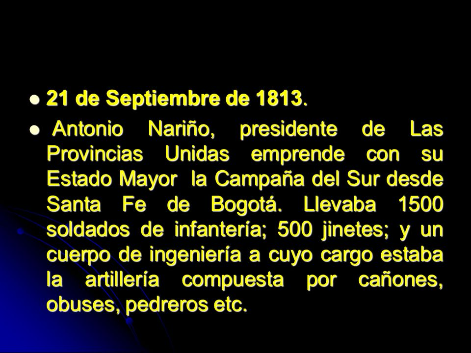 21 de Septiembre de 1813. 21 de Septiembre de 1813. Antonio Nariño, presidente de Las Provincias Unidas emprende con su Estado Mayor la Campaña del Su