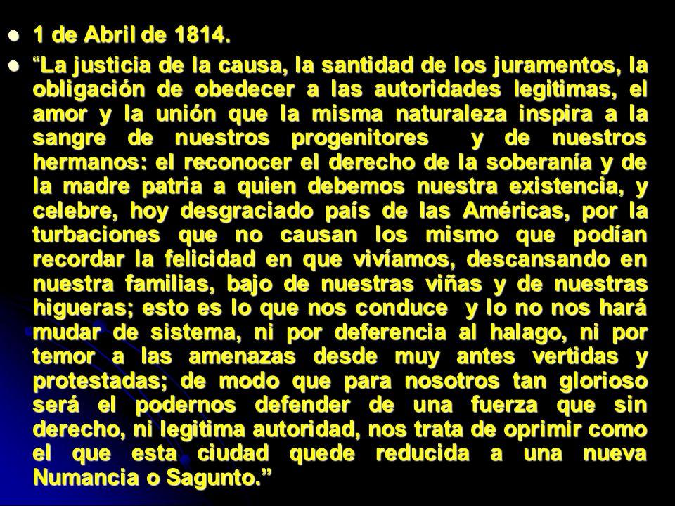 1 de Abril de 1814. 1 de Abril de 1814. La justicia de la causa, la santidad de los juramentos, la obligación de obedecer a las autoridades legitimas,
