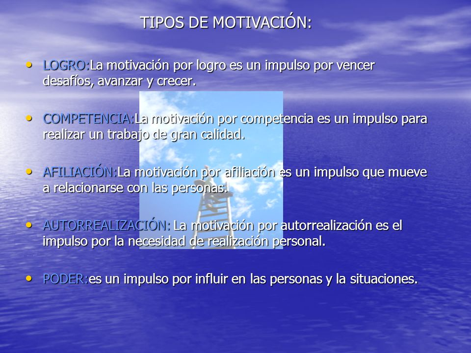 TIPOS DE MOTIVACIÓN: LOGRO:La motivación por logro es un impulso por vencer desafíos, avanzar y crecer. LOGRO:La motivación por logro es un impulso po