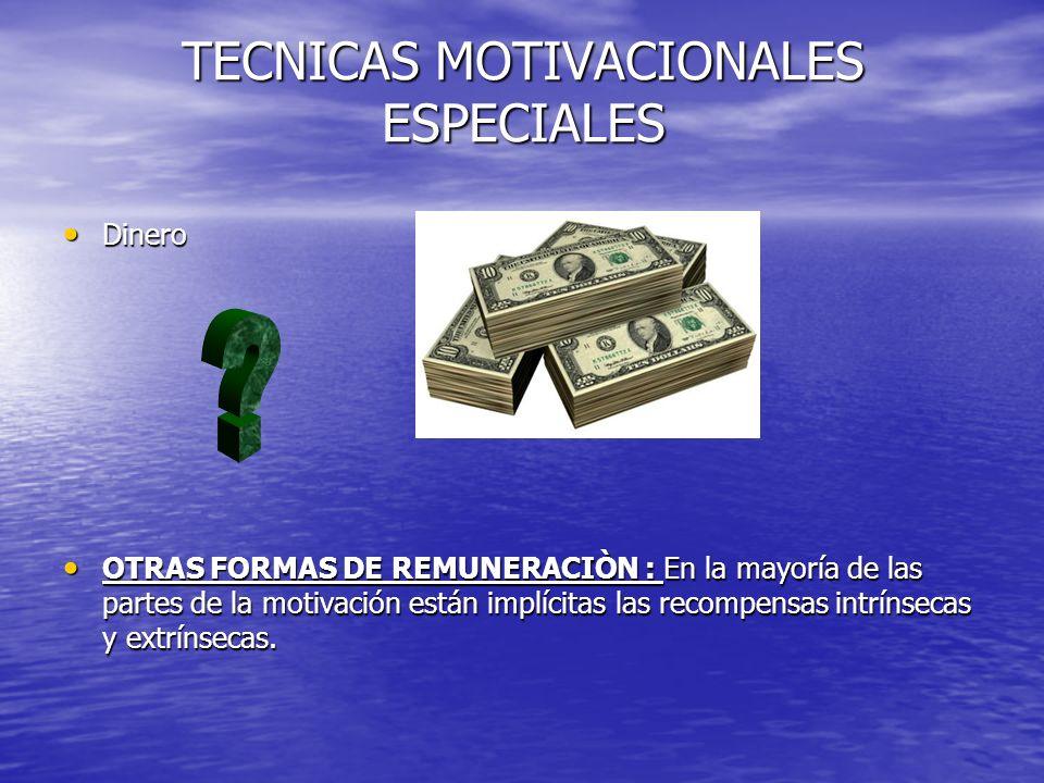 TECNICAS MOTIVACIONALES ESPECIALES Dinero Dinero OTRAS FORMAS DE REMUNERACIÒN : En la mayoría de las partes de la motivación están implícitas las reco