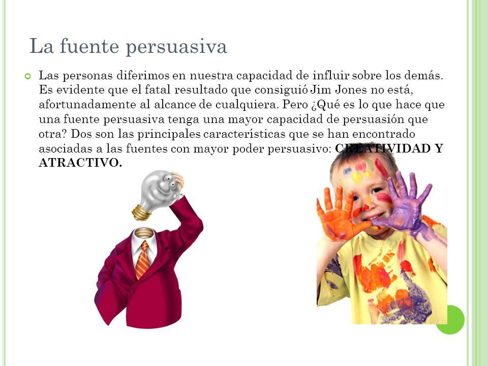La fuente persuasiva Las personas diferimos en nuestra capacidad de influir sobre los demás. Es evidente que el fatal resultado que consiguió Jim Jone