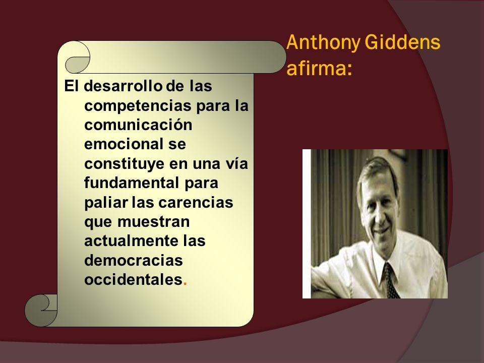 Anthony Giddens afirma: El desarrollo de las competencias para la comunicación emocional se constituye en una vía fundamental para paliar las carencia