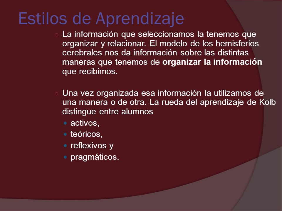 La información que seleccionamos la tenemos que organizar y relacionar. El modelo de los hemisferios cerebrales nos da información sobre las distintas