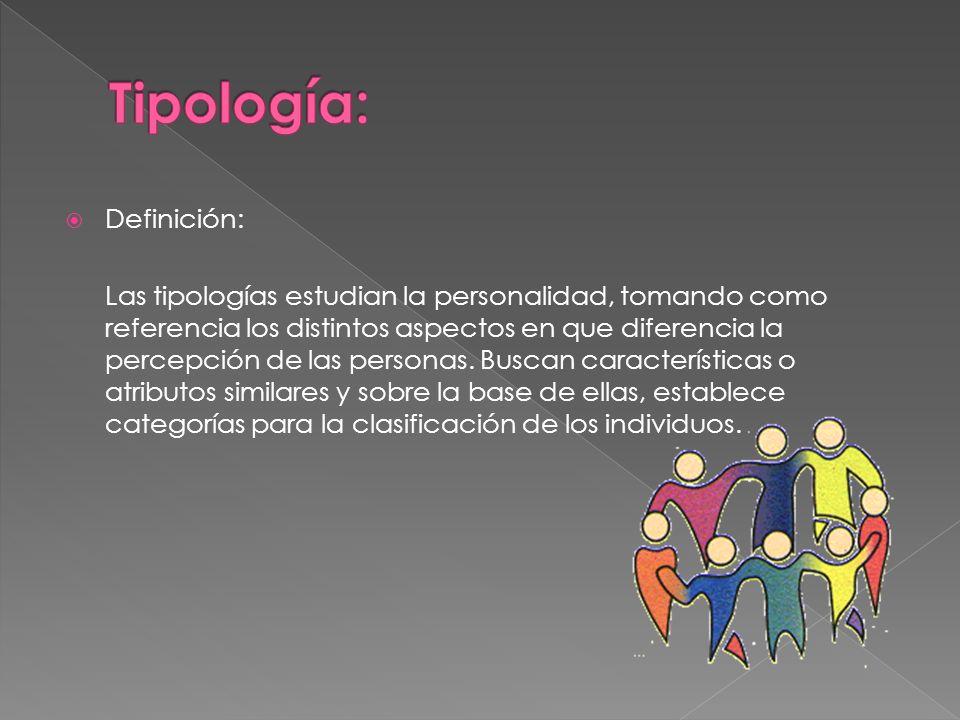 Definición: Las tipologías estudian la personalidad, tomando como referencia los distintos aspectos en que diferencia la percepción de las personas. B