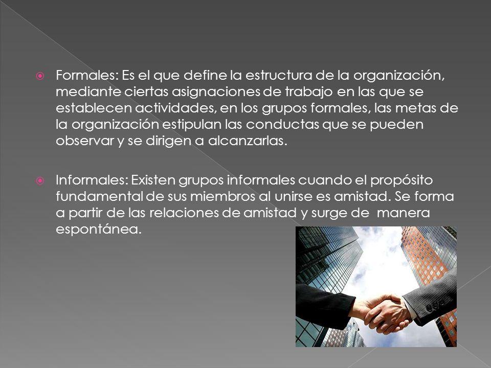 Formales: Es el que define la estructura de la organización, mediante ciertas asignaciones de trabajo en las que se establecen actividades, en los gru