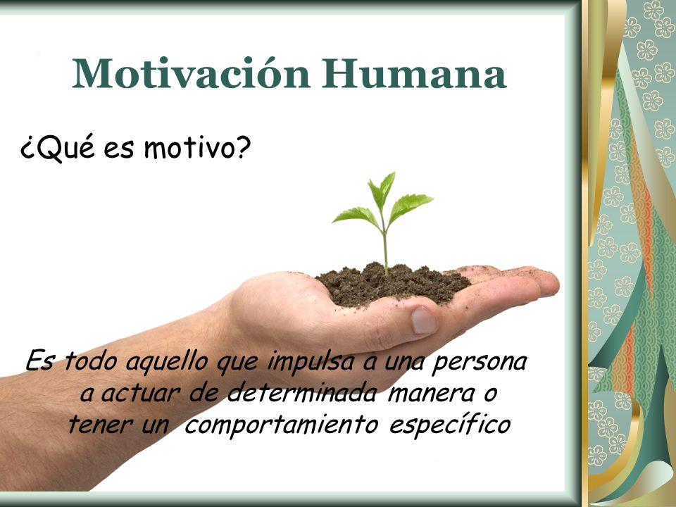 Motivación Humana ¿Qué es motivo? Es todo aquello que impulsa a una persona a actuar de determinada manera o tener un comportamiento específico