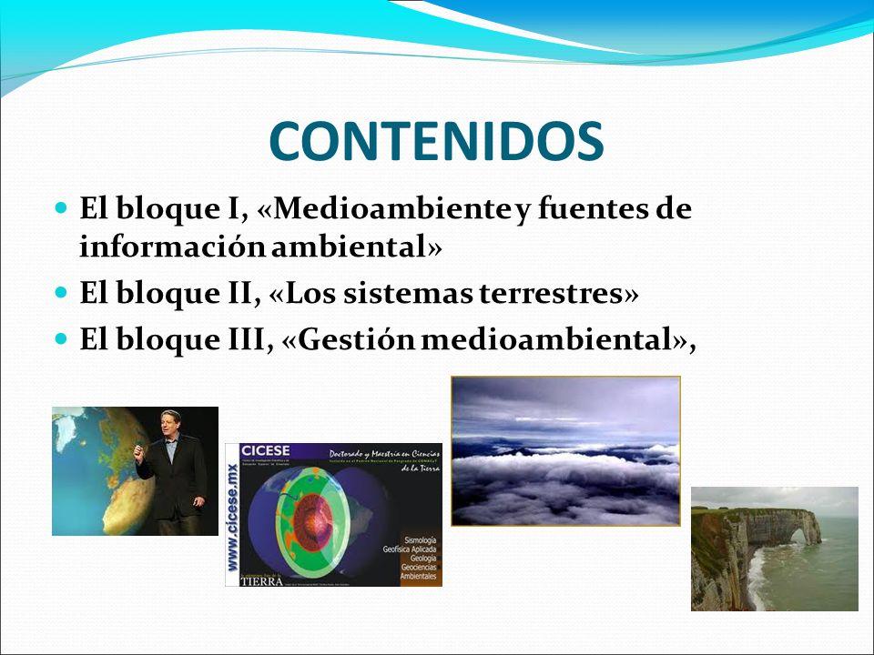 CONTENIDOS El bloque I, «Medioambiente y fuentes de información ambiental» El bloque II, «Los sistemas terrestres» El bloque III, «Gestión medioambien