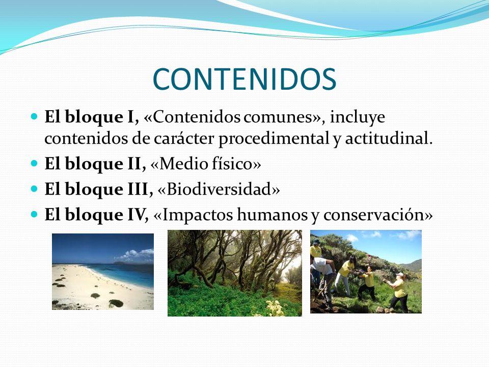 CONTENIDOS El bloque I, «Contenidos comunes», incluye contenidos de carácter procedimental y actitudinal. El bloque II, «Medio físico» El bloque III,
