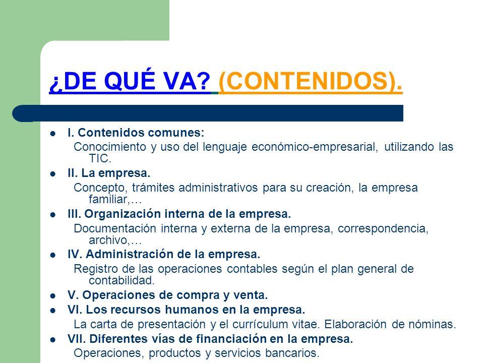 ¿DE QUÉ VA? (CONTENIDOS). I. Contenidos comunes: Conocimiento y uso del lenguaje económico-empresarial, utilizando las TIC. II. La empresa. Concepto,