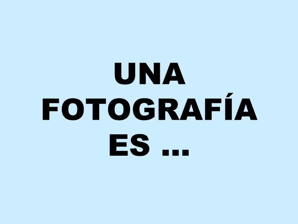 UNA FOTOGRAFÍA ES …