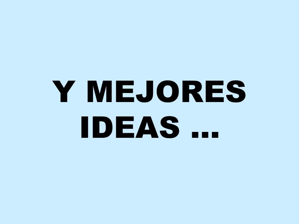 Y MEJORES IDEAS …