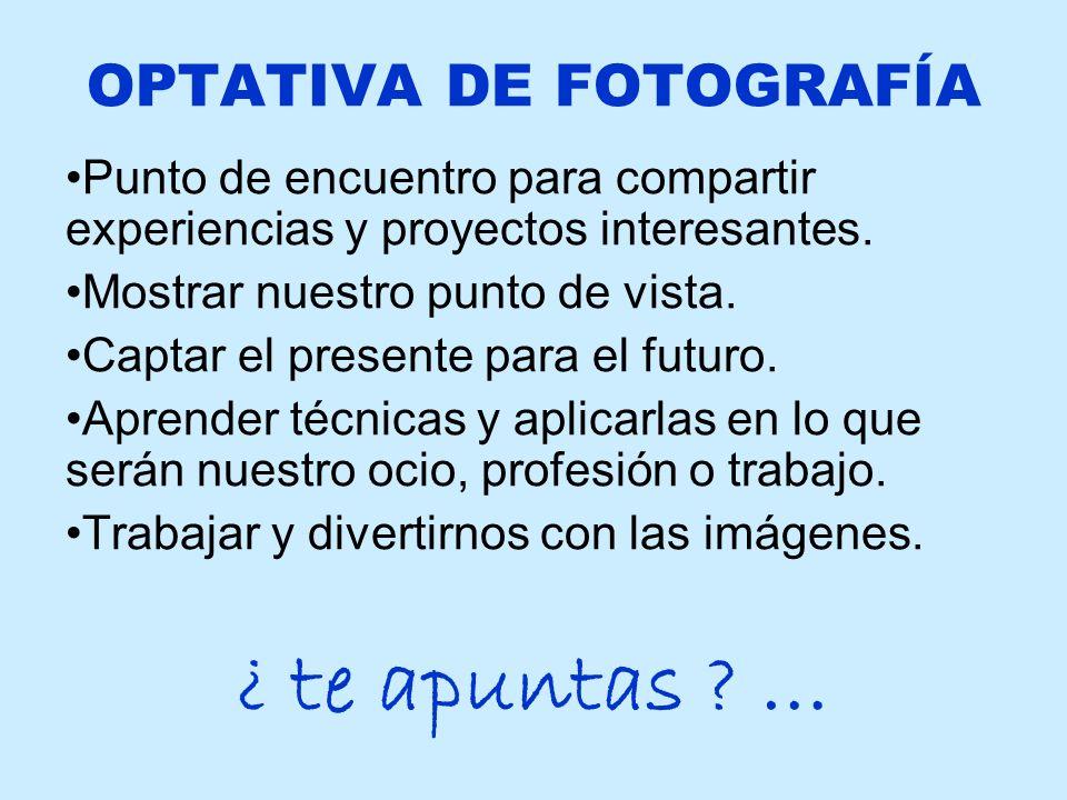 OPTATIVA DE FOTOGRAFÍA Punto de encuentro para compartir experiencias y proyectos interesantes.