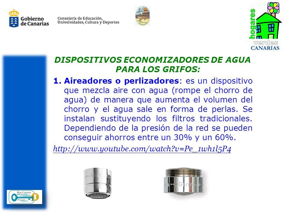 DISPOSITIVOS ECONOMIZADORES DE AGUA PARA LOS GRIFOS: 1.Aireadores o perlizadores: es un dispositivo que mezcla aire con agua (rompe el chorro de agua)