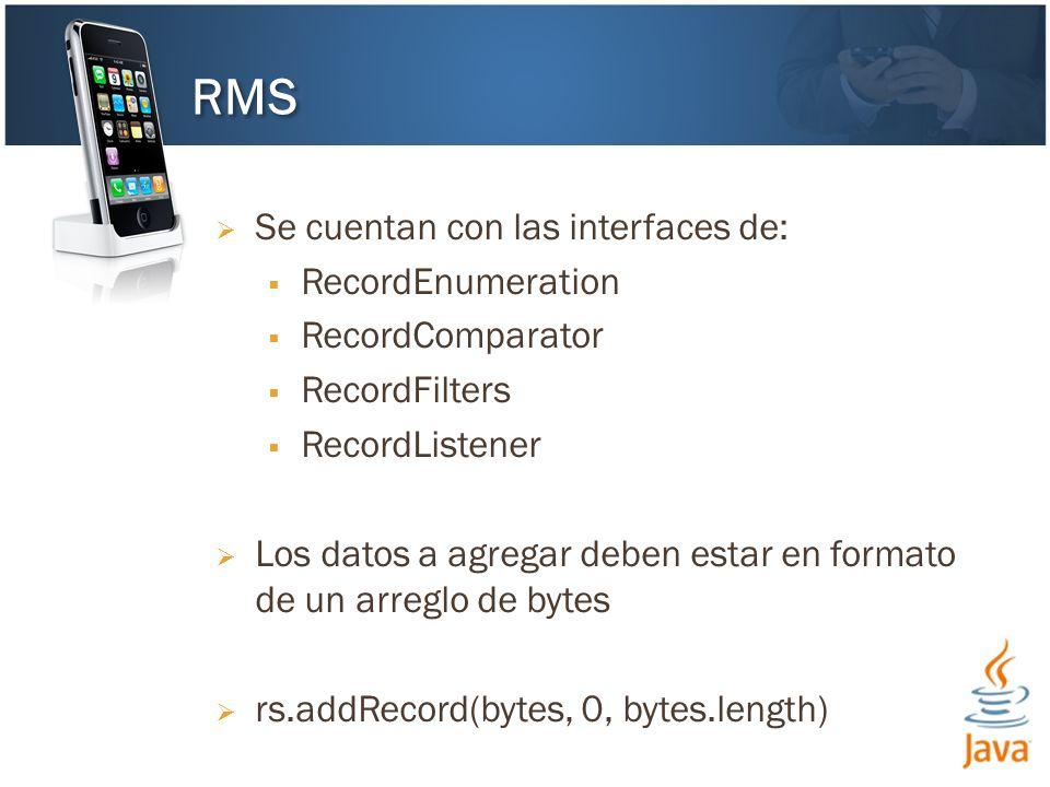 Se cuentan con las interfaces de: RecordEnumeration RecordComparator RecordFilters RecordListener Los datos a agregar deben estar en formato de un arr