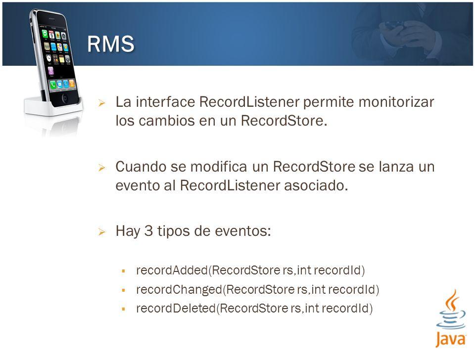 La interface RecordListener permite monitorizar los cambios en un RecordStore.