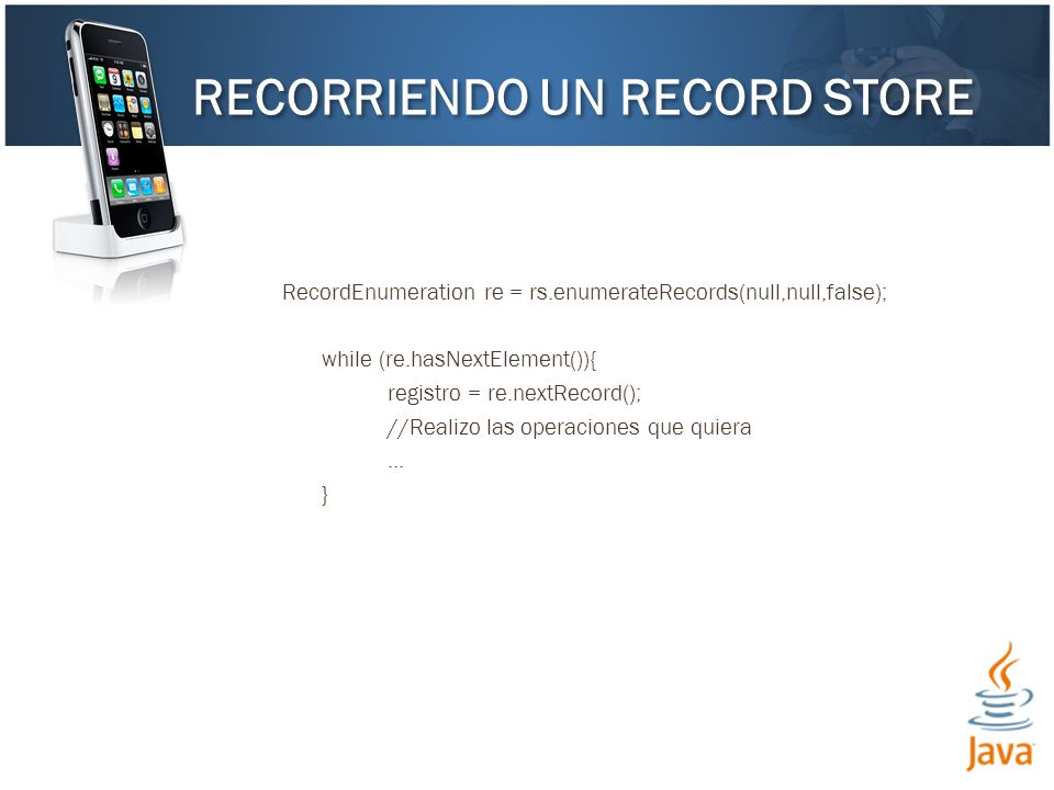 RecordEnumeration re = rs.enumerateRecords(null,null,false); while (re.hasNextElement()){ registro = re.nextRecord(); //Realizo las operaciones que quiera...