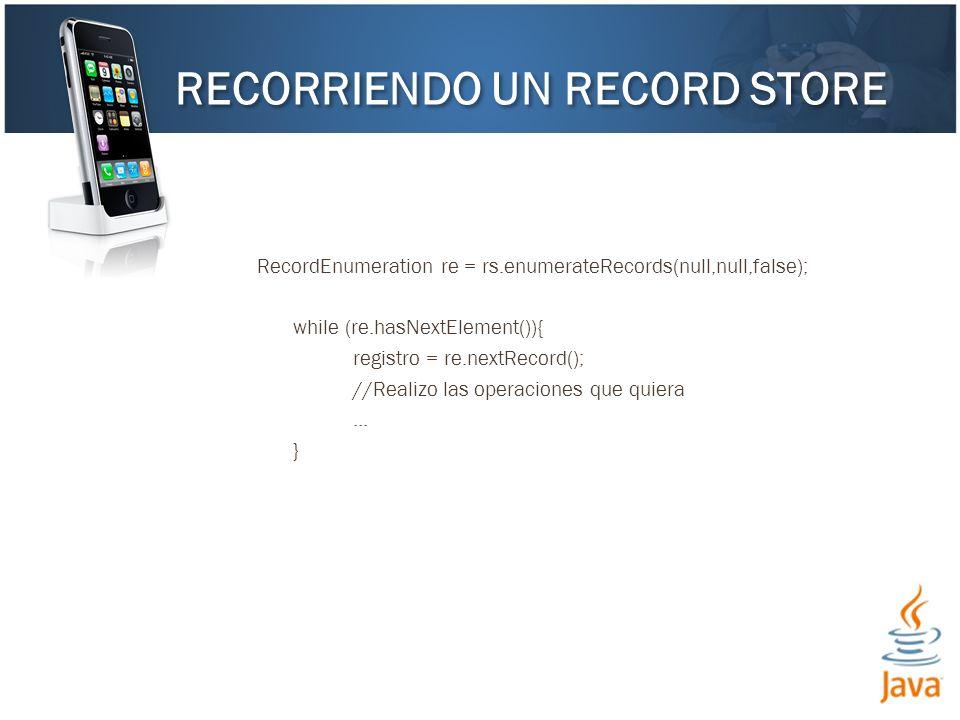 RecordEnumeration re = rs.enumerateRecords(null,null,false); while (re.hasNextElement()){ registro = re.nextRecord(); //Realizo las operaciones que qu