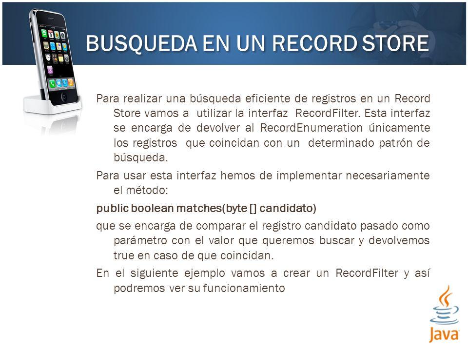 Para realizar una búsqueda eficiente de registros en un Record Store vamos a utilizar la interfaz RecordFilter.