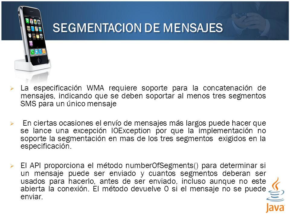 La especificación WMA requiere soporte para la concatenación de mensajes, indicando que se deben soportar al menos tres segmentos SMS para un único mensaje En ciertas ocasiones el envío de mensajes más largos puede hacer que se lance una excepción IOException por que la implementación no soporte la segmentación en mas de los tres segmentos exigidos en la especificación.