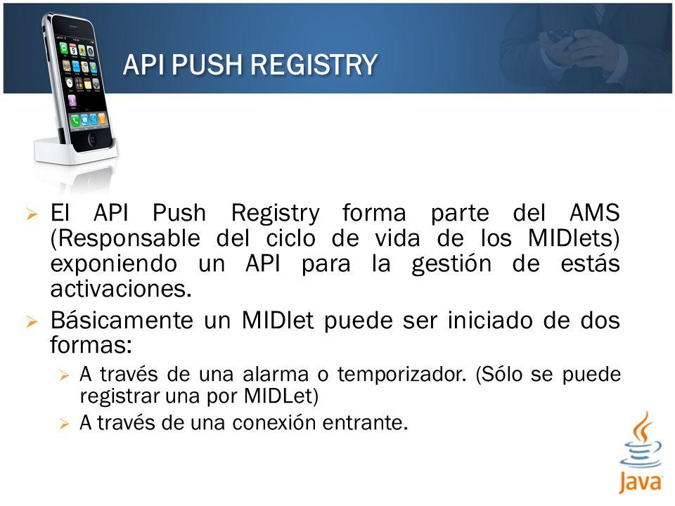 El API Push Registry forma parte del AMS (Responsable del ciclo de vida de los MIDlets) exponiendo un API para la gestión de estás activaciones.