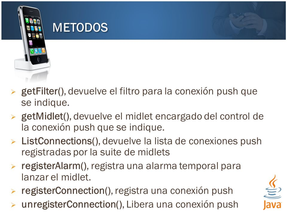 getFilter(), devuelve el filtro para la conexión push que se indique. getMidlet(), devuelve el midlet encargado del control de la conexión push que se
