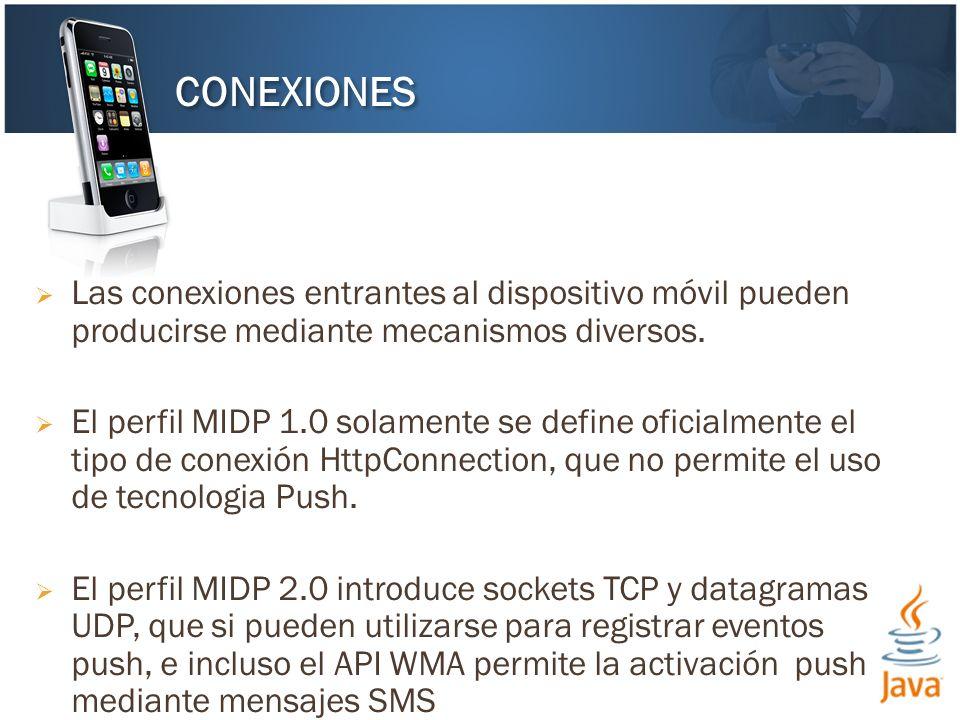 Las conexiones entrantes al dispositivo móvil pueden producirse mediante mecanismos diversos. El perfil MIDP 1.0 solamente se define oficialmente el t