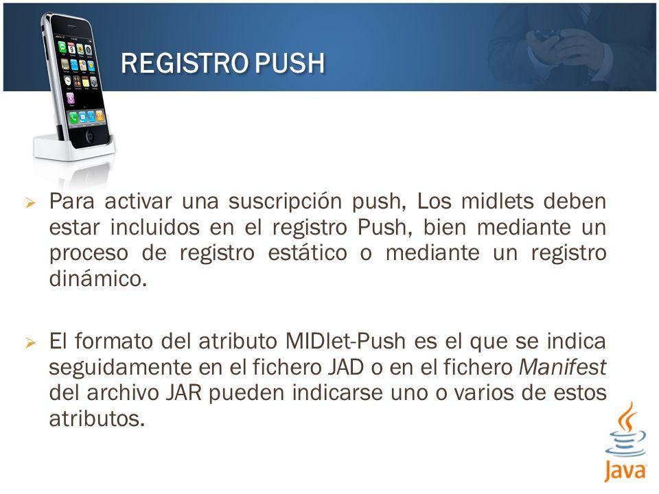 Para activar una suscripción push, Los midlets deben estar incluidos en el registro Push, bien mediante un proceso de registro estático o mediante un registro dinámico.