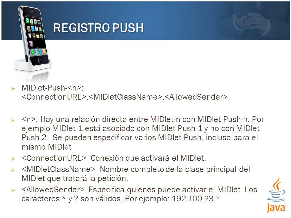MIDlet-Push- :,, : Hay una relación directa entre MIDlet-n con MIDlet-Push-n. Por ejemplo MIDlet-1 está asociado con MIDlet-Push-1 y no con MIDlet- Pu