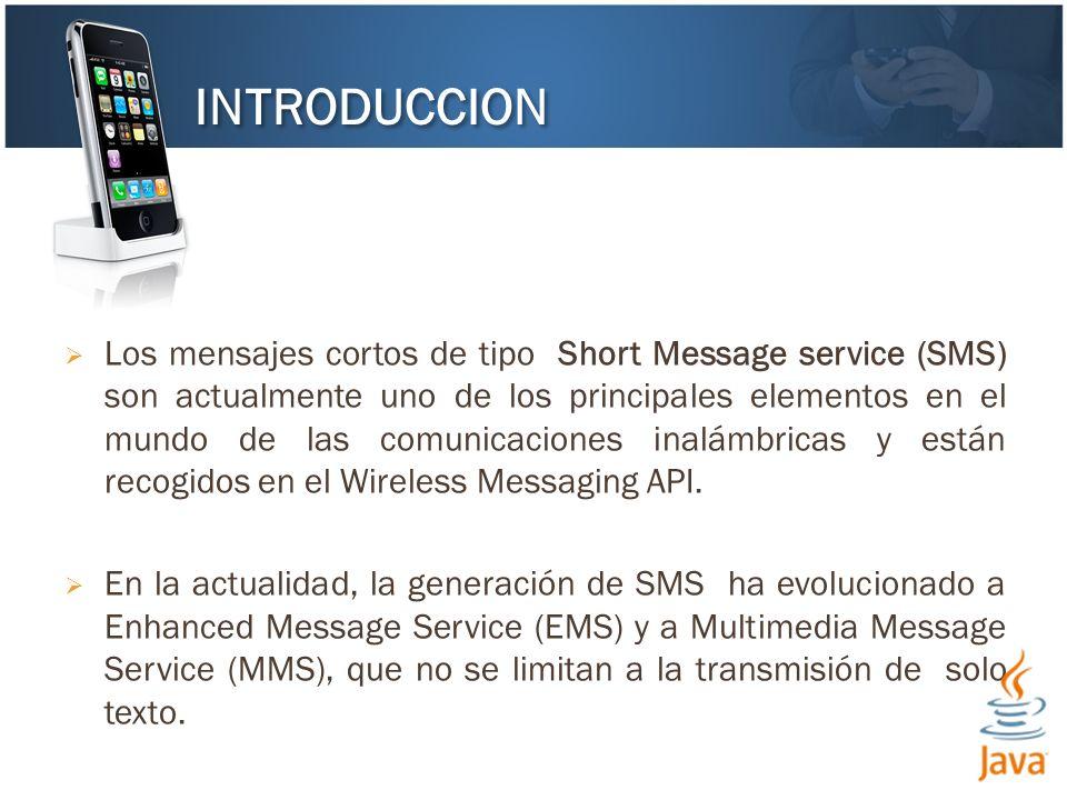 Los mensajes cortos de tipo Short Message service (SMS) son actualmente uno de los principales elementos en el mundo de las comunicaciones inalámbricas y están recogidos en el Wireless Messaging API.