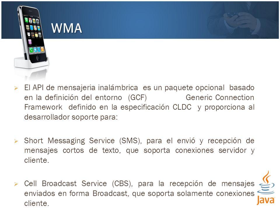 El API de mensajeria inalámbrica es un paquete opcional basado en la definición del entorno (GCF) Generic Connection Framework definido en la especificación CLDC y proporciona al desarrollador soporte para: Short Messaging Service (SMS), para el envió y recepción de mensajes cortos de texto, que soporta conexiones servidor y cliente.