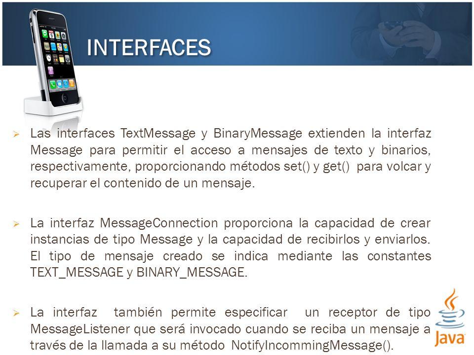 Las interfaces TextMessage y BinaryMessage extienden la interfaz Message para permitir el acceso a mensajes de texto y binarios, respectivamente, prop
