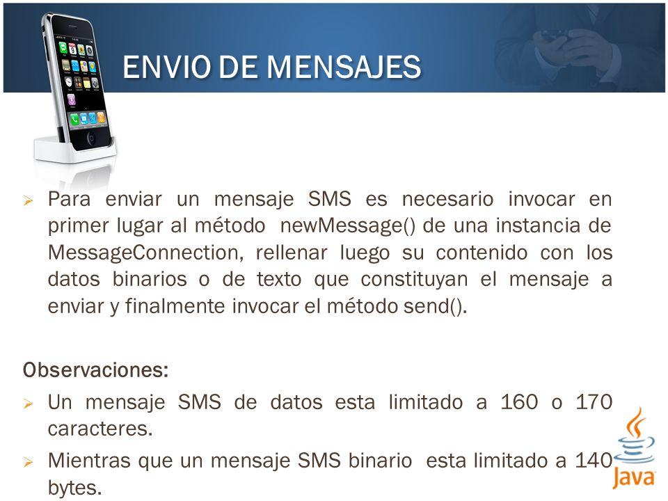 Para enviar un mensaje SMS es necesario invocar en primer lugar al método newMessage() de una instancia de MessageConnection, rellenar luego su contenido con los datos binarios o de texto que constituyan el mensaje a enviar y finalmente invocar el método send().