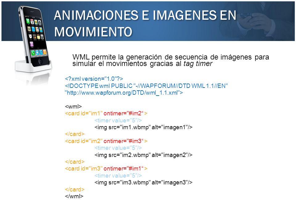 ANIMACIONES E IMAGENES EN MOVIMIENTO WML permite la generación de secuencia de imágenes para simular el movimientos gracias al tag timer