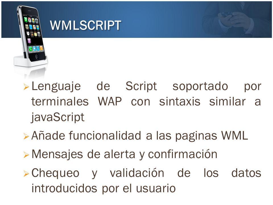 Lenguaje de Script soportado por terminales WAP con sintaxis similar a javaScript Añade funcionalidad a las paginas WML Mensajes de alerta y confirmac