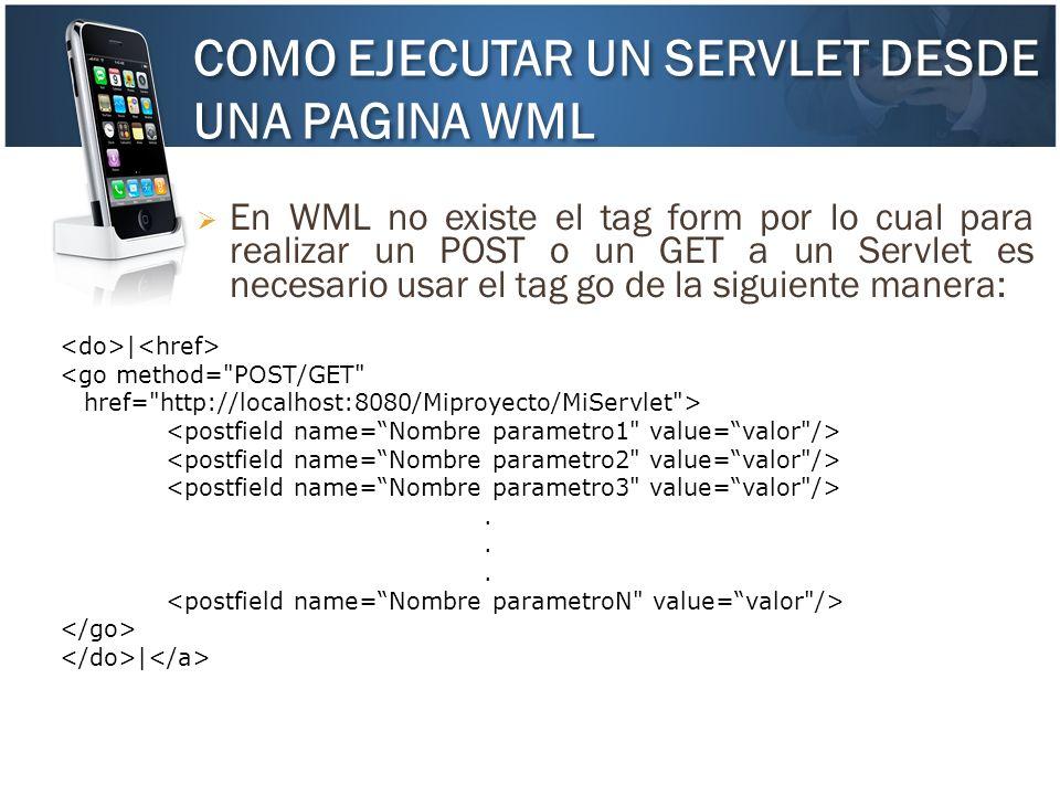 COMO EJECUTAR UN SERVLET DESDE UNA PAGINA WML En WML no existe el tag form por lo cual para realizar un POST o un GET a un Servlet es necesario usar e