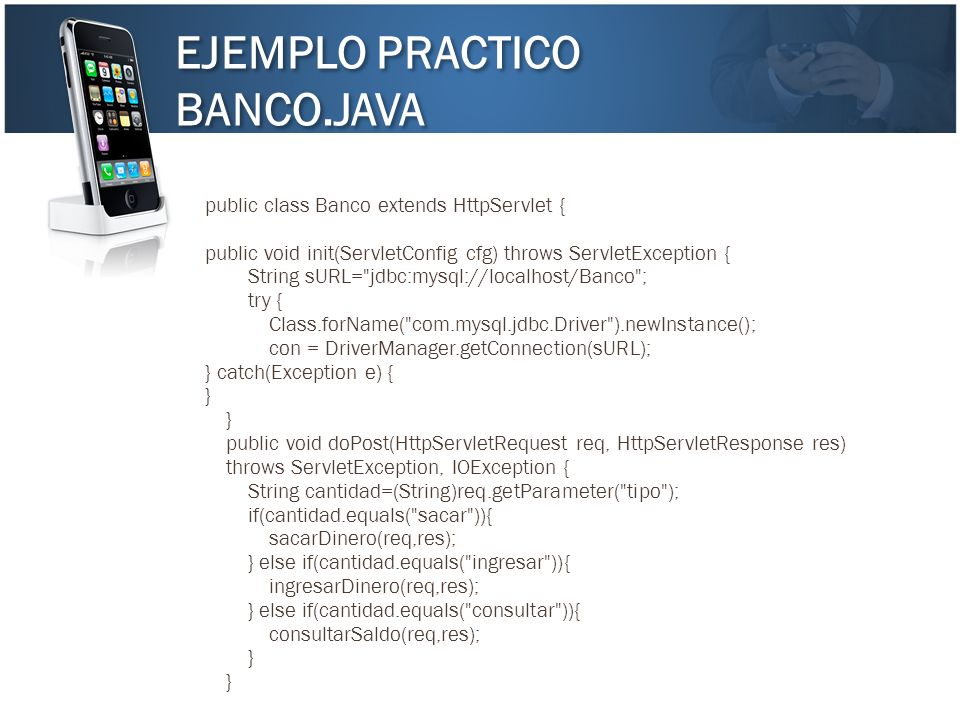 EJEMPLO PRACTICO BANCO.JAVA EJEMPLO PRACTICO BANCO.JAVA public class Banco extends HttpServlet { public void init(ServletConfig cfg) throws ServletExc