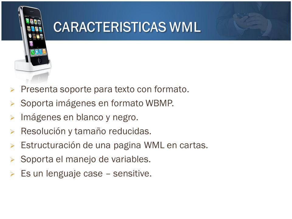 Presenta soporte para texto con formato. Soporta imágenes en formato WBMP. Imágenes en blanco y negro. Resolución y tamaño reducidas. Estructuración d