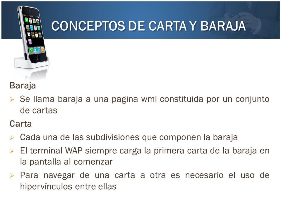 Baraja Se llama baraja a una pagina wml constituida por un conjunto de cartas Carta Cada una de las subdivisiones que componen la baraja El terminal W