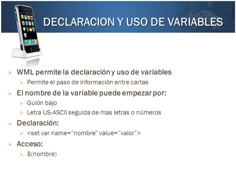 WML permite la declaración y uso de variables Permite el paso de información entre cartas El nombre de la variable puede empezar por: Guión bajo Letra