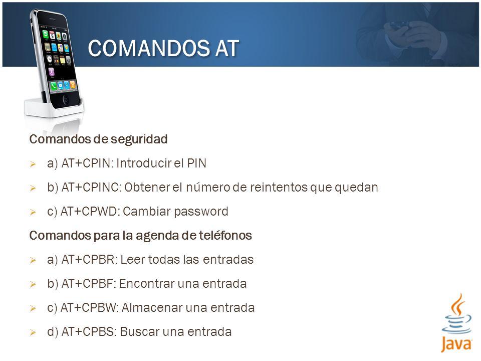 Comandos de seguridad a) AT+CPIN: Introducir el PIN b) AT+CPINC: Obtener el número de reintentos que quedan c) AT+CPWD: Cambiar password Comandos para