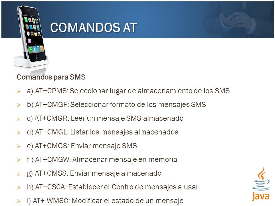 Comandos para SMS a) AT+CPMS: Seleccionar lugar de almacenamiento de los SMS b) AT+CMGF: Seleccionar formato de los mensajes SMS c) AT+CMGR: Leer un m