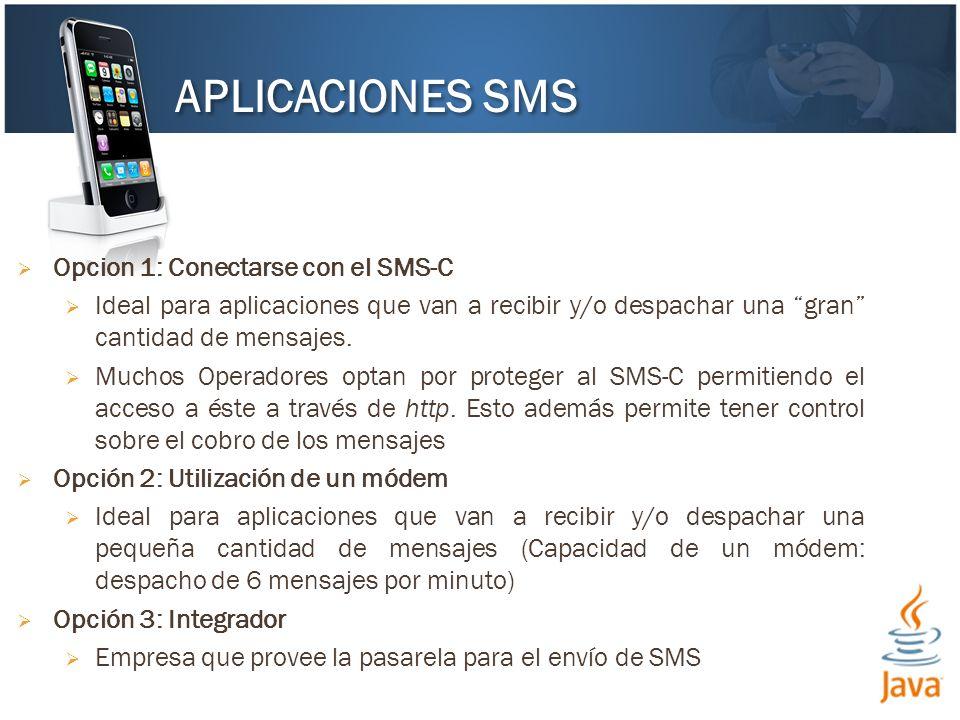 Opcion 1: Conectarse con el SMS-C Ideal para aplicaciones que van a recibir y/o despachar una gran cantidad de mensajes. Muchos Operadores optan por p