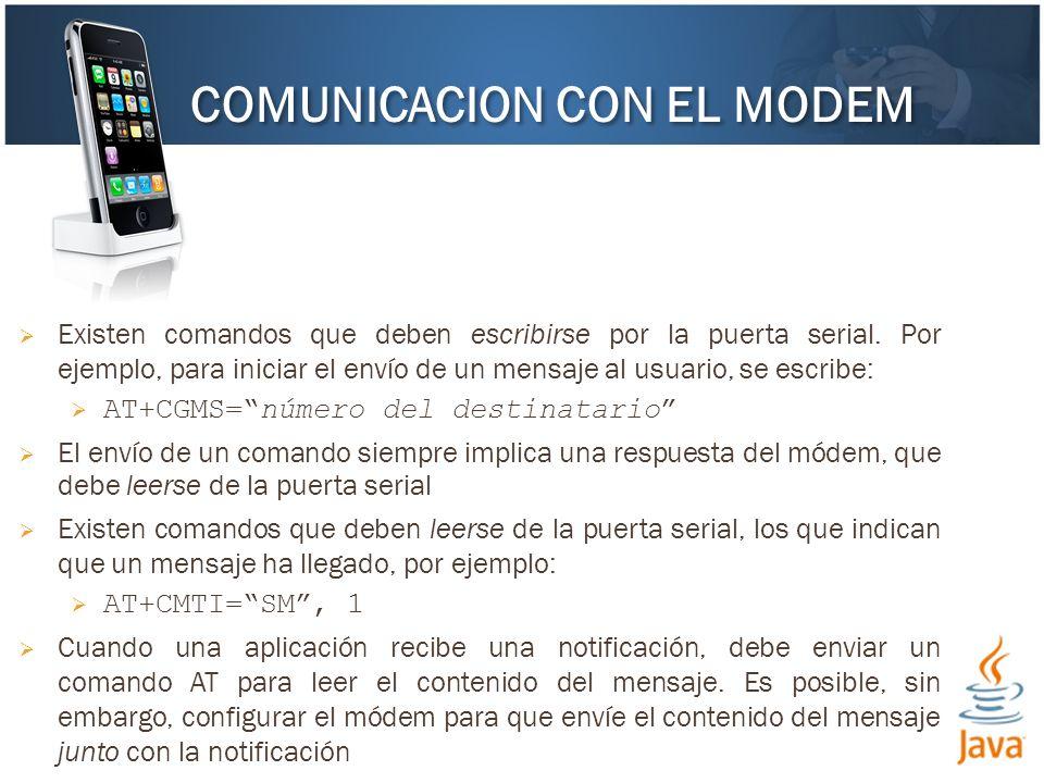 Existen comandos que deben escribirse por la puerta serial. Por ejemplo, para iniciar el envío de un mensaje al usuario, se escribe: AT+CGMS=número de