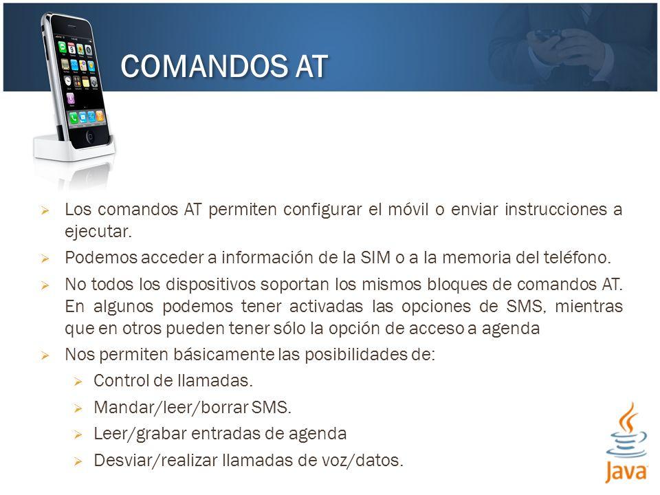 Los comandos AT permiten configurar el móvil o enviar instrucciones a ejecutar. Podemos acceder a información de la SIM o a la memoria del teléfono. N